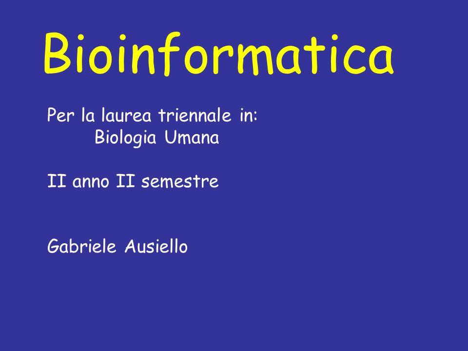 Bioinformatica Per la laurea triennale in: Biologia Umana