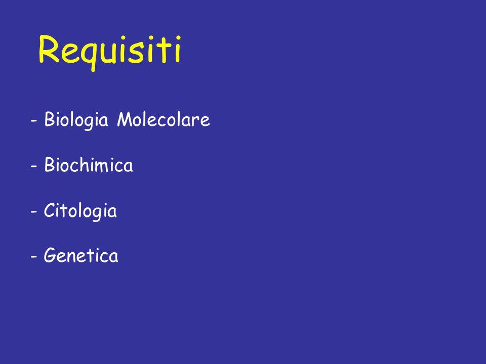 Requisiti - Biologia Molecolare - Biochimica Citologia Genetica