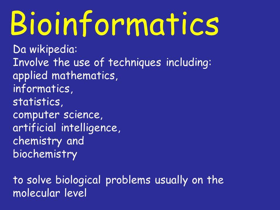 Bioinformatics Da wikipedia: Involve the use of techniques including: