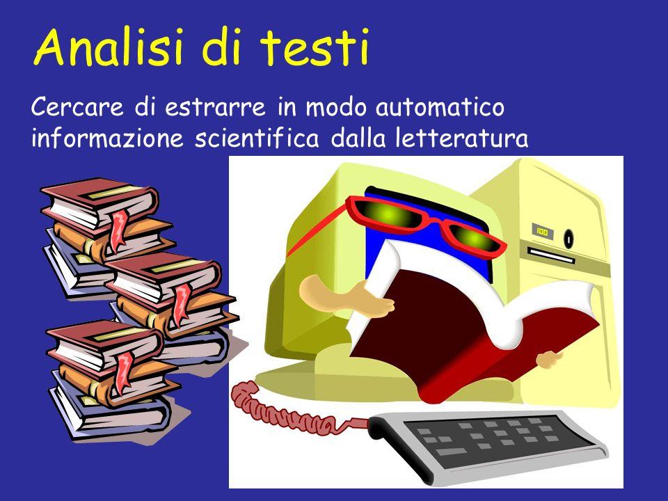Analisi di testi Cercare di estrarre in modo automatico informazione scientifica dalla letteratura