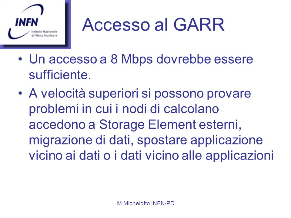Accesso al GARR Un accesso a 8 Mbps dovrebbe essere sufficiente.