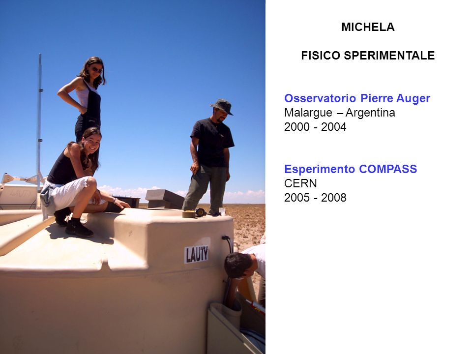 MICHELAFISICO SPERIMENTALE. Osservatorio Pierre Auger. Malargue – Argentina. 2000 - 2004. Esperimento COMPASS.