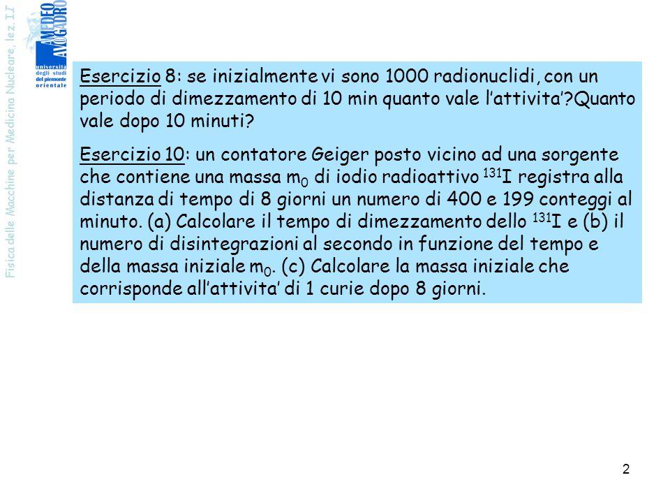 Esercizio 8: se inizialmente vi sono 1000 radionuclidi, con un periodo di dimezzamento di 10 min quanto vale l'attivita' Quanto vale dopo 10 minuti