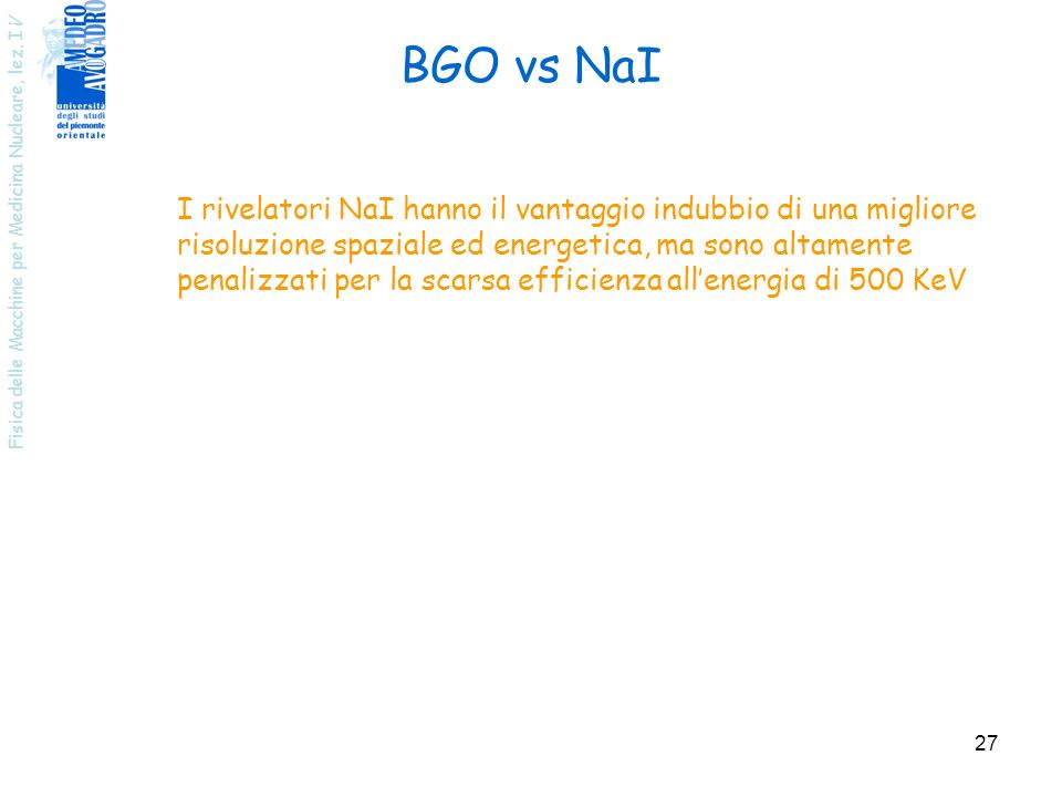 BGO vs NaII rivelatori NaI hanno il vantaggio indubbio di una migliore. risoluzione spaziale ed energetica, ma sono altamente.