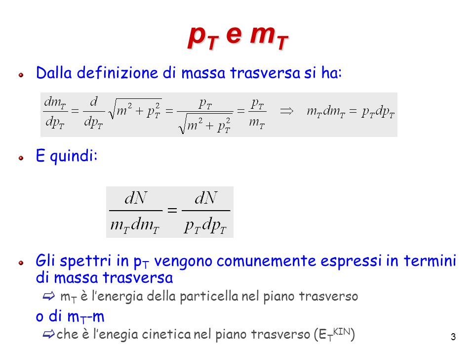 pT e mT Dalla definizione di massa trasversa si ha: E quindi: