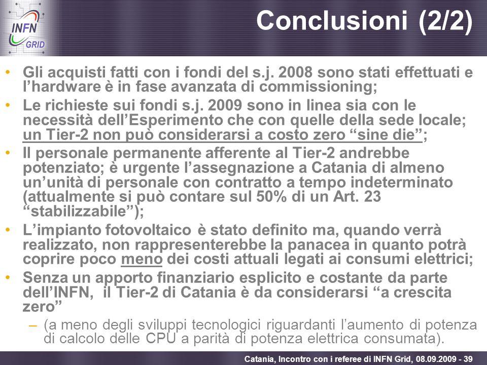 Conclusioni (2/2)Gli acquisti fatti con i fondi del s.j. 2008 sono stati effettuati e l'hardware è in fase avanzata di commissioning;