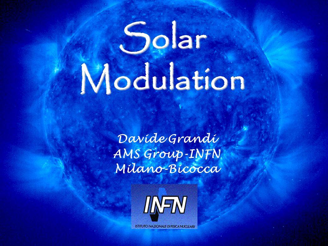 Solar Modulation Davide Grandi AMS Group-INFN Milano-Bicocca