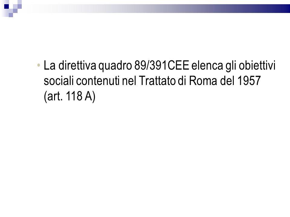 La direttiva quadro 89/391CEE elenca gli obiettivi sociali contenuti nel Trattato di Roma del 1957 (art.