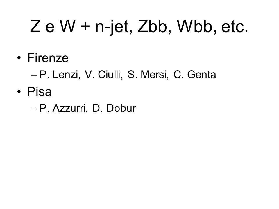 Z e W + n-jet, Zbb, Wbb, etc. Firenze Pisa