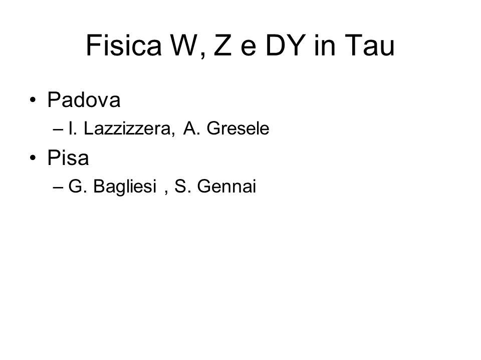 Fisica W, Z e DY in Tau Padova Pisa I. Lazzizzera, A. Gresele