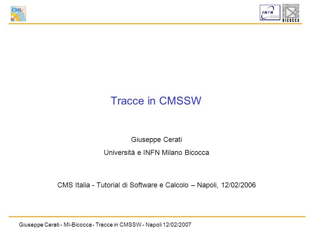 Tracce in CMSSW Giuseppe Cerati Università e INFN Milano Bicocca
