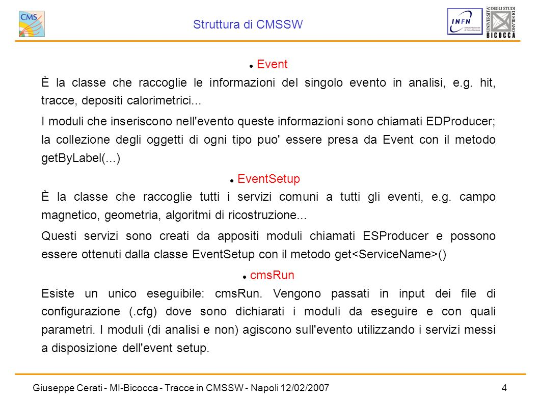 Struttura di CMSSW Event È la classe che raccoglie le informazioni del singolo evento in analisi, e.g. hit, tracce, depositi calorimetrici...