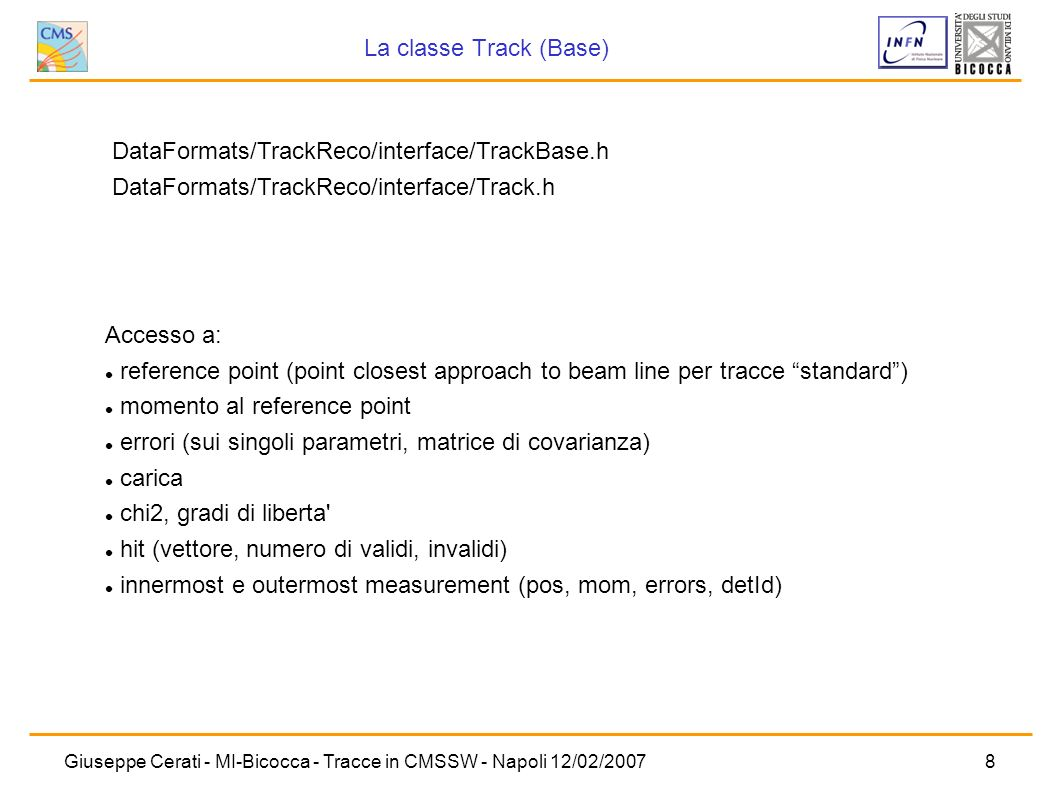 La classe Track (Base) DataFormats/TrackReco/interface/TrackBase.h. DataFormats/TrackReco/interface/Track.h.