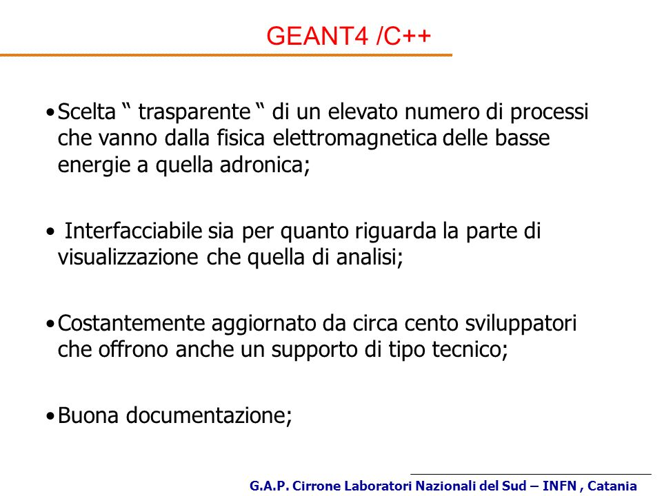 GEANT4 /C++ Scelta trasparente di un elevato numero di processi che vanno dalla fisica elettromagnetica delle basse energie a quella adronica;