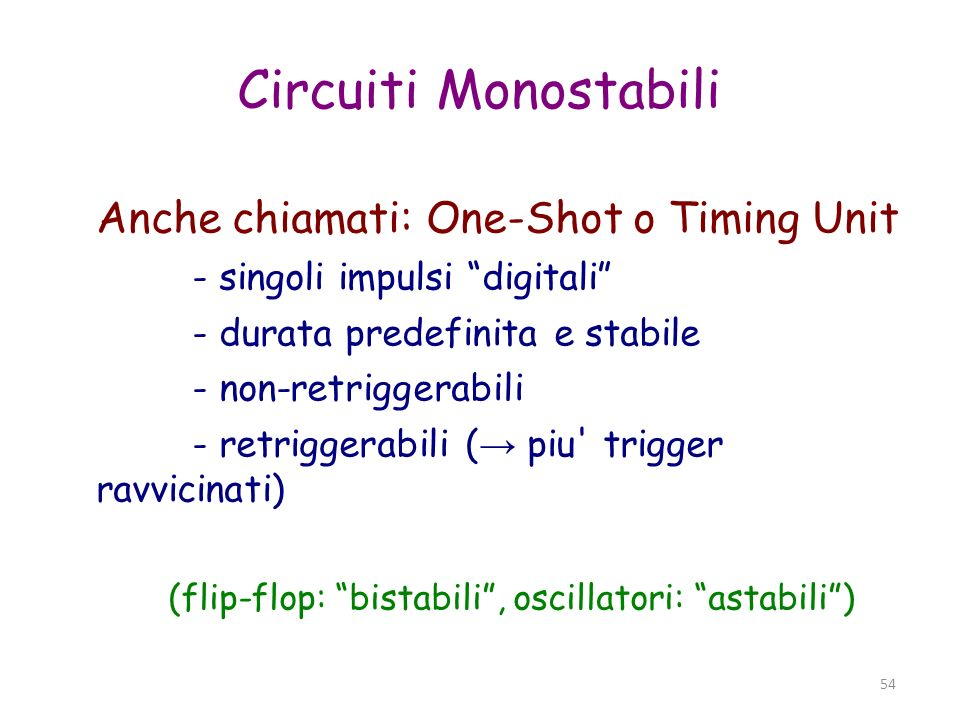 Circuiti Monostabili Anche chiamati: One-Shot o Timing Unit