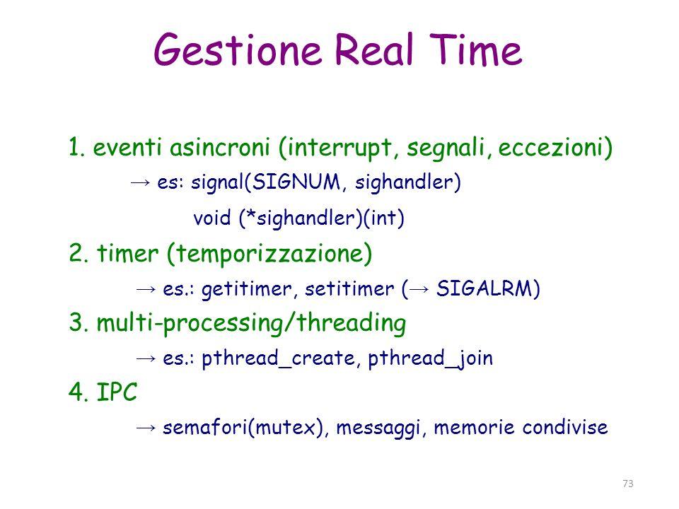 Gestione Real Time 1. eventi asincroni (interrupt, segnali, eccezioni) → es: signal(SIGNUM, sighandler)