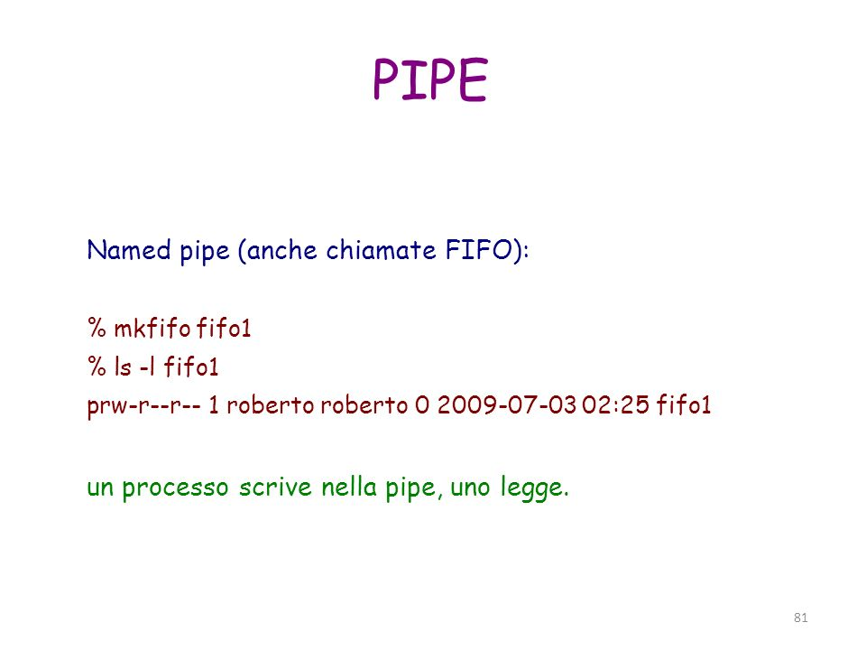 PIPE Named pipe (anche chiamate FIFO):