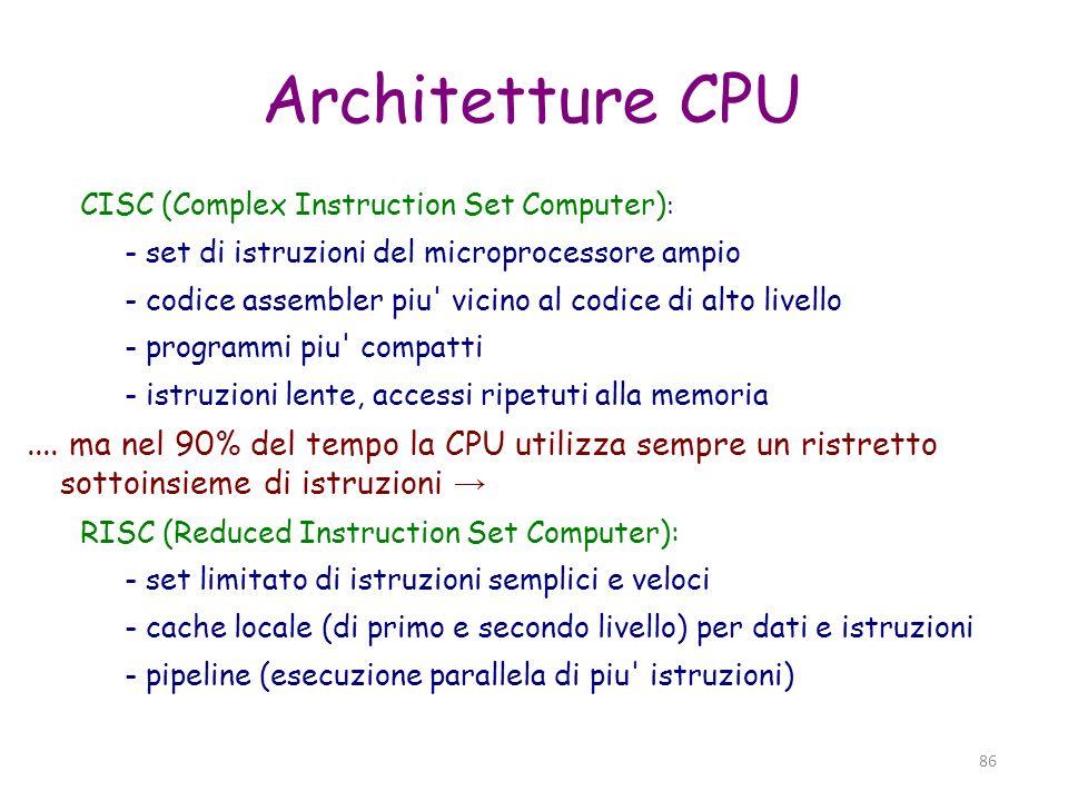 Architetture CPUCISC (Complex Instruction Set Computer): - set di istruzioni del microprocessore ampio.