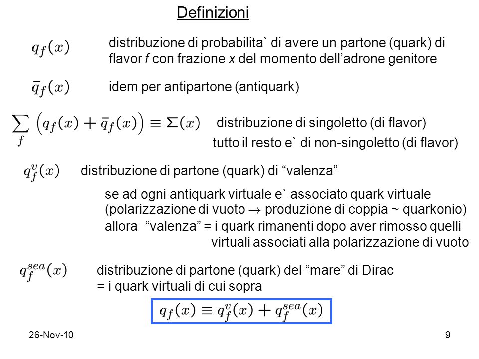 Definizioni distribuzione di probabilita` di avere un partone (quark) di. flavor f con frazione x del momento dell'adrone genitore.