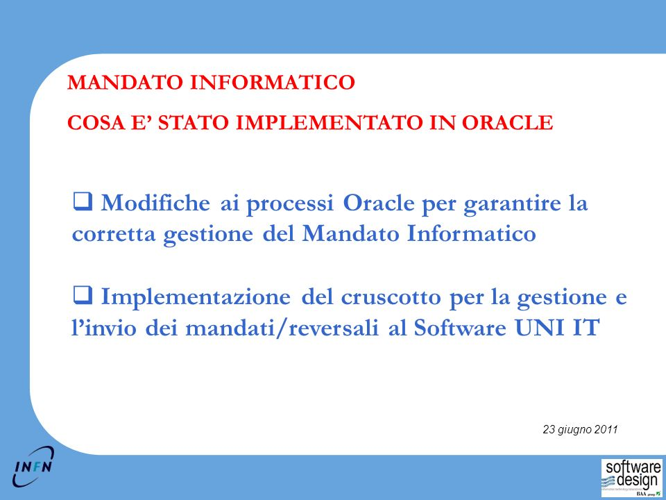 MANDATO INFORMATICO COSA E' STATO IMPLEMENTATO IN ORACLE. Modifiche ai processi Oracle per garantire la corretta gestione del Mandato Informatico.