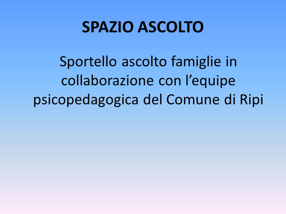 SPAZIO ASCOLTO Sportello ascolto famiglie in collaborazione con l'equipe psicopedagogica del Comune di Ripi.