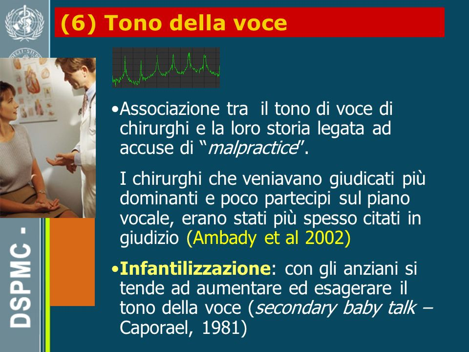(6) Tono della voce Associazione tra il tono di voce di chirurghi e la loro storia legata ad accuse di malpractice .