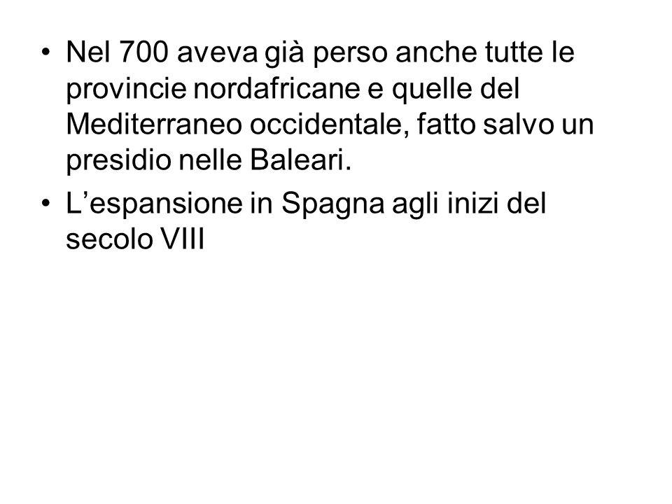 Nel 700 aveva già perso anche tutte le provincie nordafricane e quelle del Mediterraneo occidentale, fatto salvo un presidio nelle Baleari.