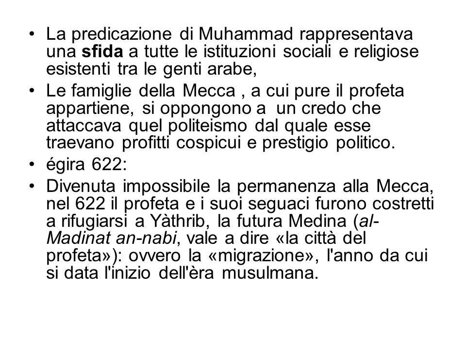 La predicazione di Muhammad rappresentava una sfida a tutte le istituzioni sociali e religiose esistenti tra le genti arabe,
