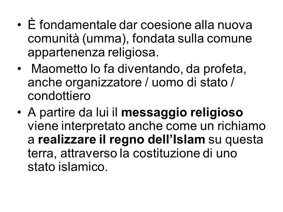È fondamentale dar coesione alla nuova comunità (umma), fondata sulla comune appartenenza religiosa.