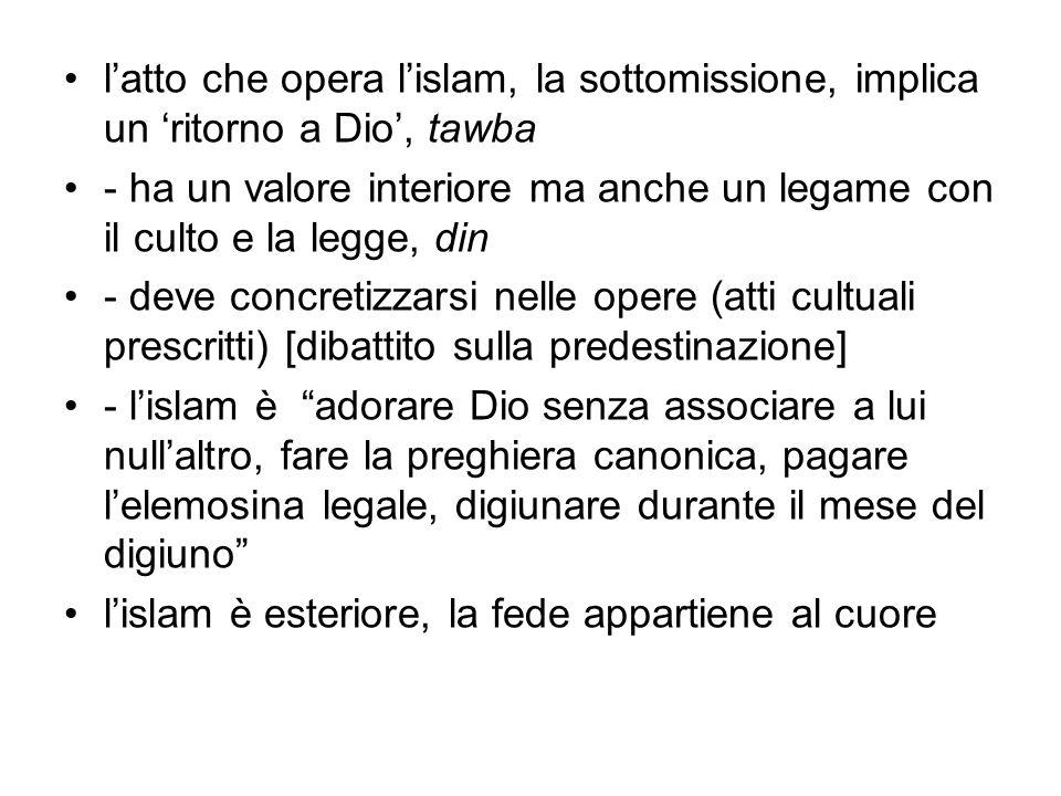 l'atto che opera l'islam, la sottomissione, implica un 'ritorno a Dio', tawba