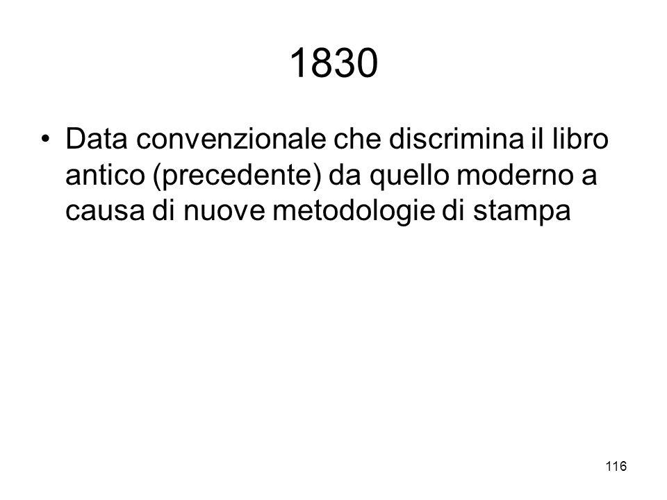 1830 Data convenzionale che discrimina il libro antico (precedente) da quello moderno a causa di nuove metodologie di stampa.