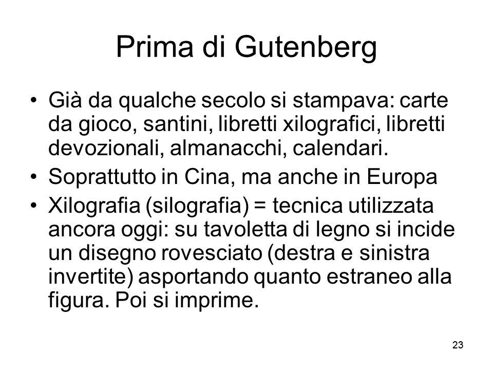 Prima di Gutenberg Già da qualche secolo si stampava: carte da gioco, santini, libretti xilografici, libretti devozionali, almanacchi, calendari.