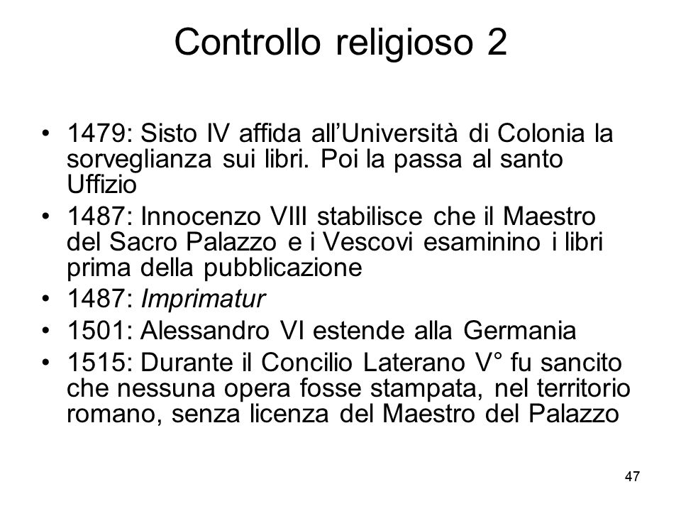 Controllo religioso 2 1479: Sisto IV affida all'Università di Colonia la sorveglianza sui libri. Poi la passa al santo Uffizio.