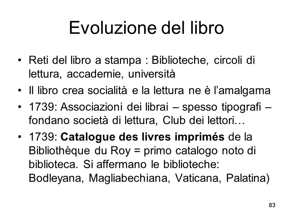 Evoluzione del libro Reti del libro a stampa : Biblioteche, circoli di lettura, accademie, università.