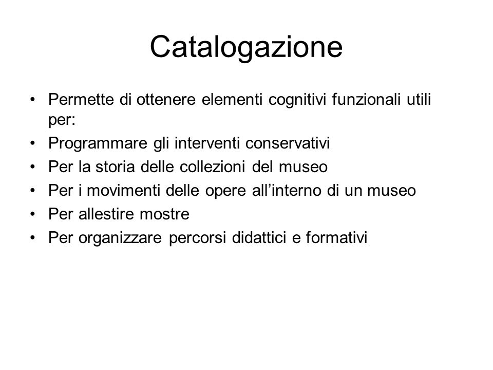 Catalogazione Permette di ottenere elementi cognitivi funzionali utili per: Programmare gli interventi conservativi.