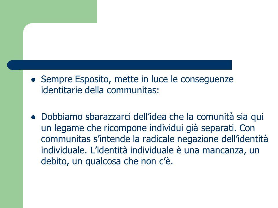 Sempre Esposito, mette in luce le conseguenze identitarie della communitas: