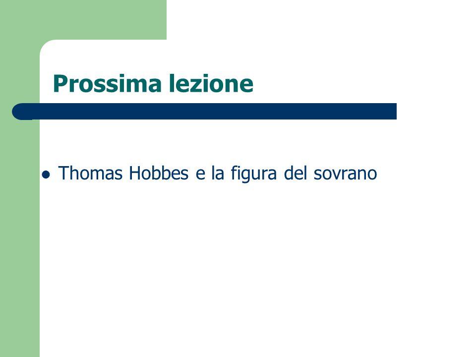 Prossima lezione Thomas Hobbes e la figura del sovrano