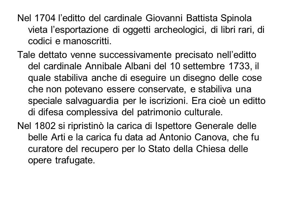 Nel 1704 l'editto del cardinale Giovanni Battista Spinola vieta l'esportazione di oggetti archeologici, di libri rari, di codici e manoscritti.