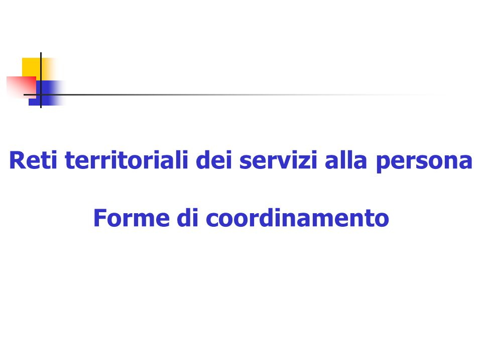 Reti territoriali dei servizi alla persona Forme di coordinamento
