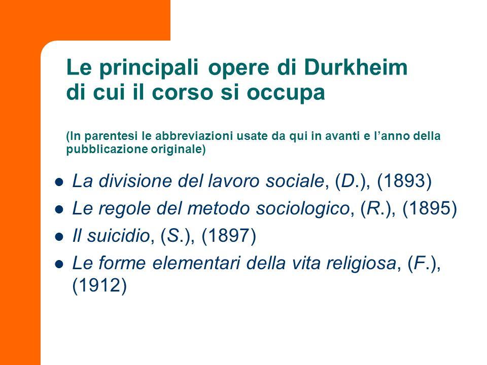 Le principali opere di Durkheim di cui il corso si occupa (In parentesi le abbreviazioni usate da qui in avanti e l'anno della pubblicazione originale)