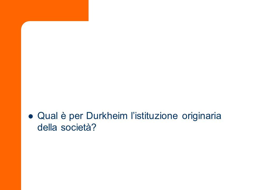 Qual è per Durkheim l'istituzione originaria della società