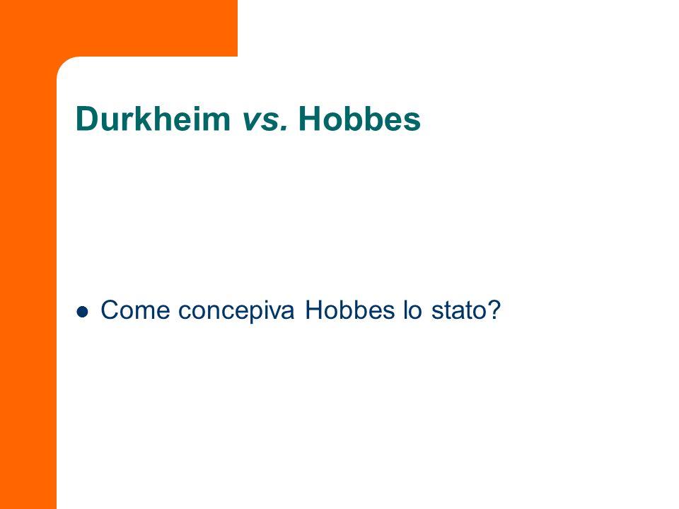 Durkheim vs. Hobbes Come concepiva Hobbes lo stato