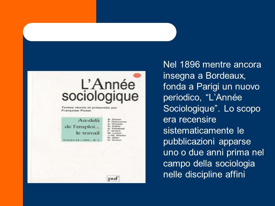 Nel 1896 mentre ancora insegna a Bordeaux, fonda a Parigi un nuovo periodico, L'Année Sociologique .