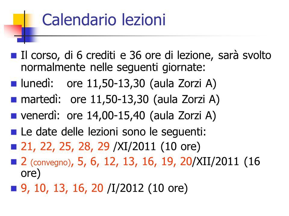 Calendario lezioni Il corso, di 6 crediti e 36 ore di lezione, sarà svolto normalmente nelle seguenti giornate: