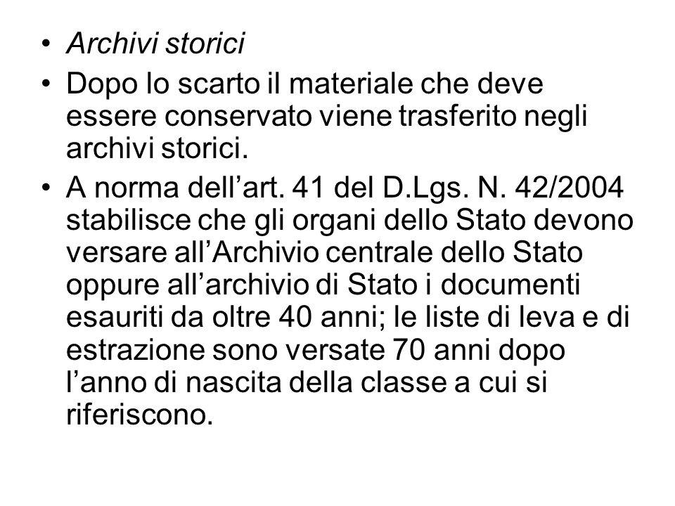 Archivi storici Dopo lo scarto il materiale che deve essere conservato viene trasferito negli archivi storici.