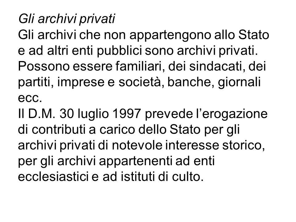Gli archivi privati Gli archivi che non appartengono allo Stato e ad altri enti pubblici sono archivi privati.