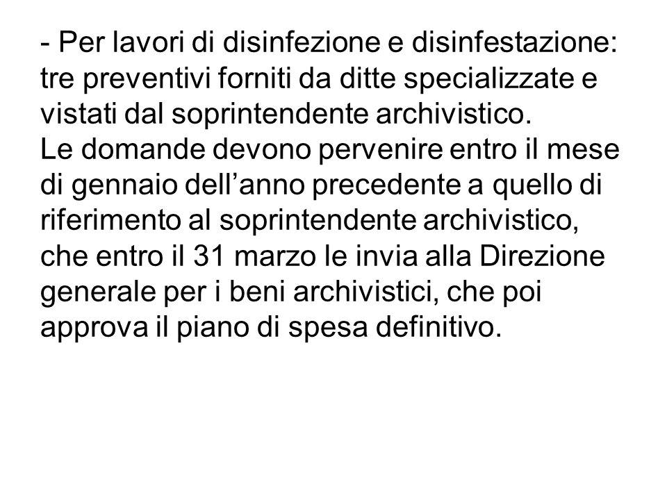 - Per lavori di disinfezione e disinfestazione: tre preventivi forniti da ditte specializzate e vistati dal soprintendente archivistico.