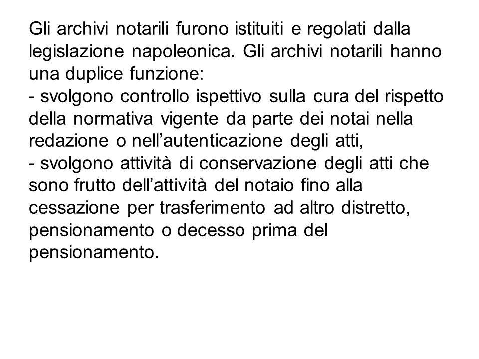 Gli archivi notarili furono istituiti e regolati dalla legislazione napoleonica.