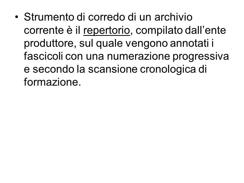Strumento di corredo di un archivio corrente è il repertorio, compilato dall'ente produttore, sul quale vengono annotati i fascicoli con una numerazione progressiva e secondo la scansione cronologica di formazione.