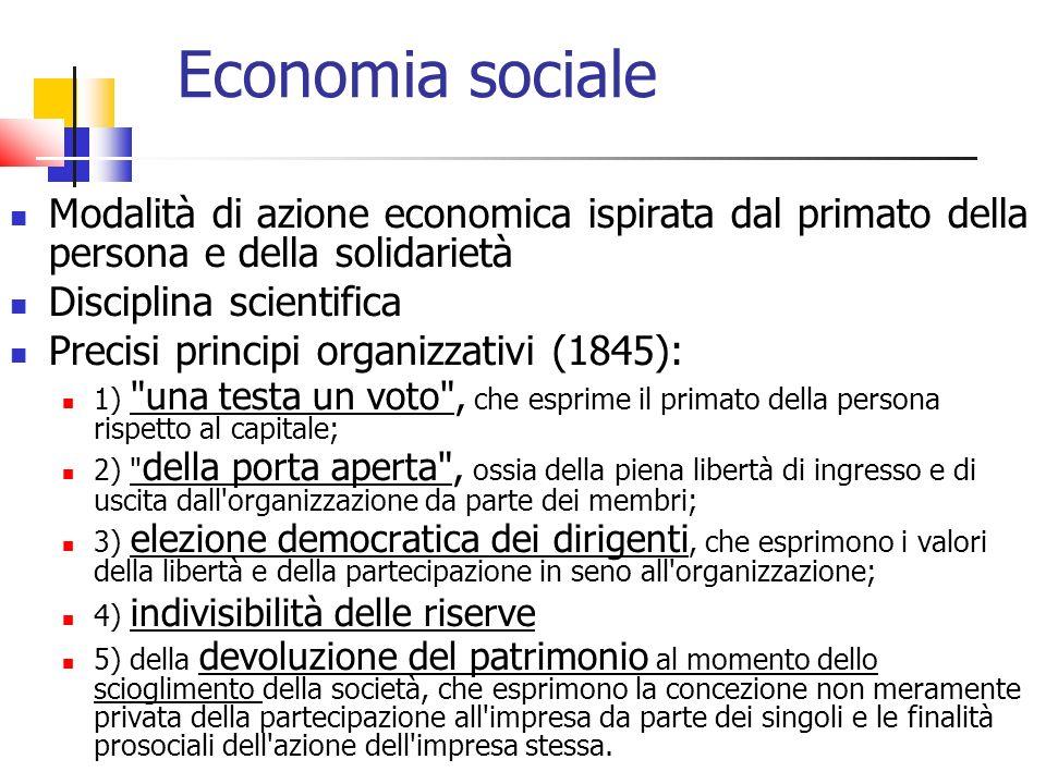 Economia sociale Modalità di azione economica ispirata dal primato della persona e della solidarietà.